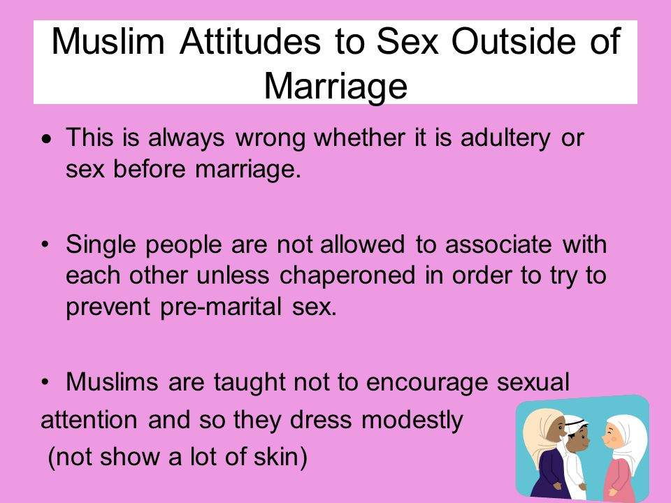 Muslim Attitudes to Sex Outside of Marriage  This is always wrong whether it is adultery or sex before marriage.