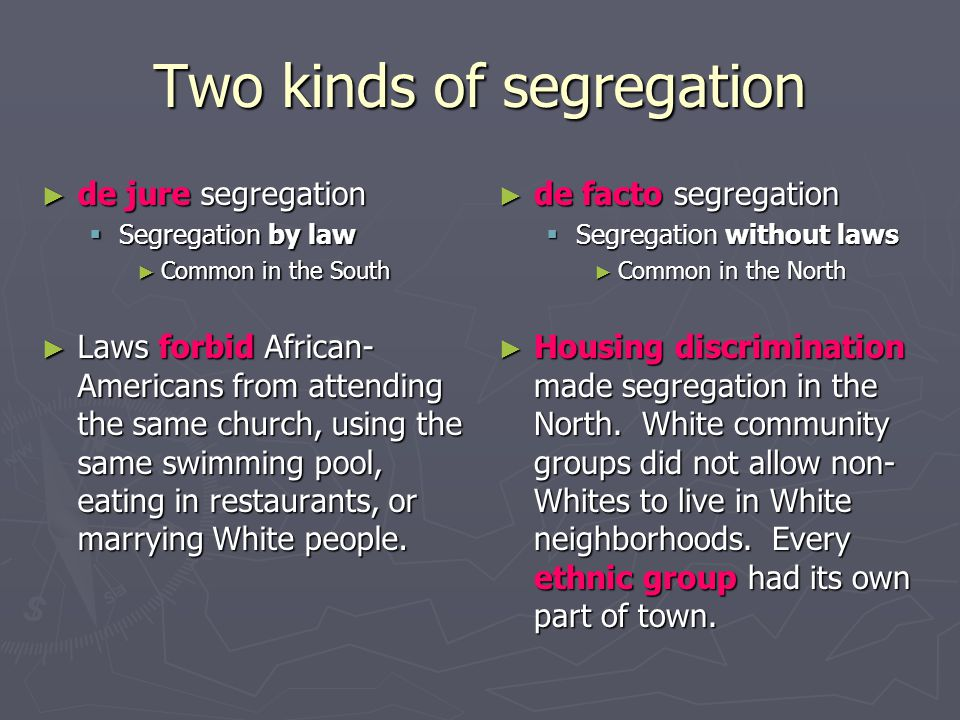 What is segregation? ► Segregation is the separation of people according to race or ethnicity. ► Segregation can be about separating African-Americans