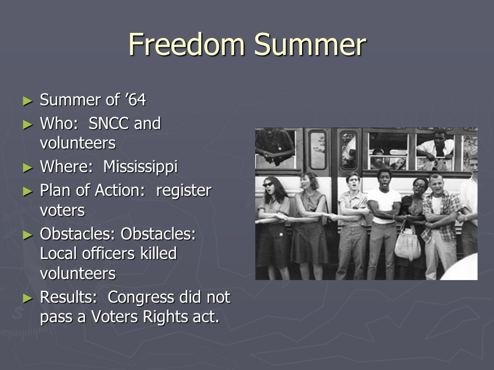 March on Washington ► August 1963 ► Who: CR leaders, to include MLK ► Plan of Action: converge on the nation's capital ► Obstacles: ? ► Results: Short