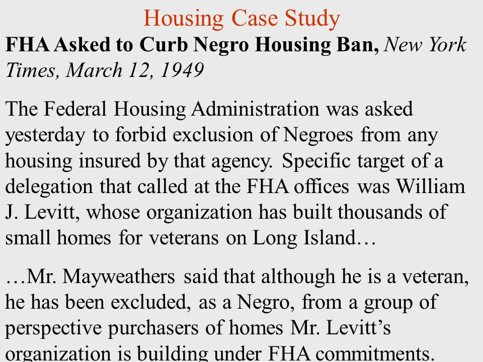 FHA Asked to Curb Negro Housing Ban, New York Times, March 12, 1949 The Federal Housing Administration was asked yesterday to forbid exclusion of Negroes from any housing insured by that agency.