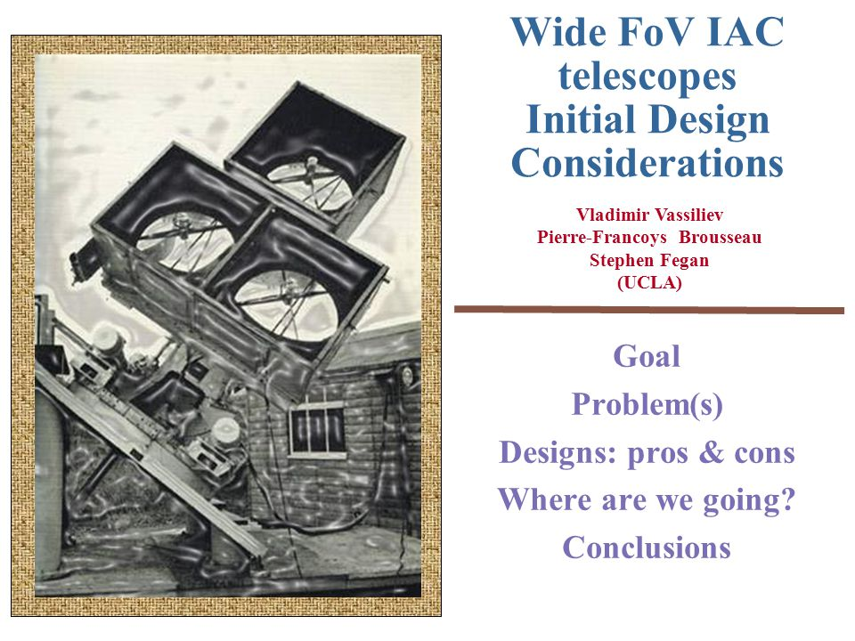 Wide FoV IAC telescopes Initial Design Considerations Goal Problem(s) Designs: pros & cons Where are we going.