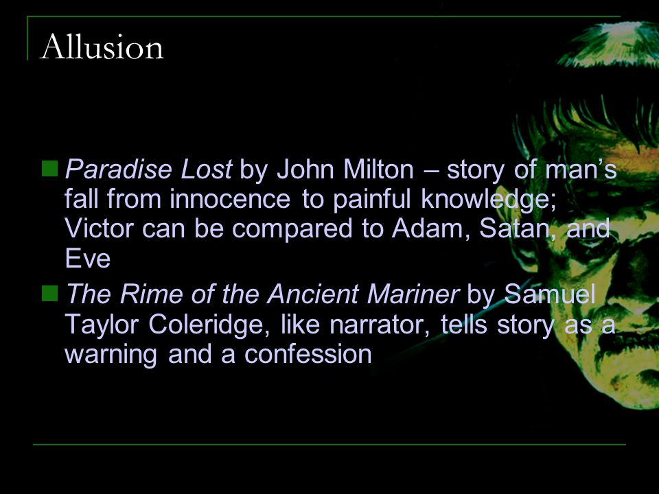 Allusion Paradise Lost by John Milton – story of man's fall from innocence to painful knowledge; Victor can be compared to Adam, Satan, and Eve The Ri