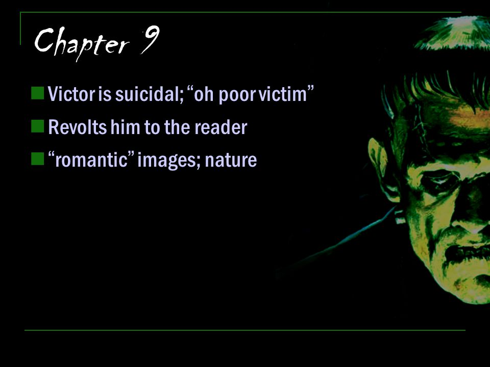 "Chapter 9 Victor is suicidal; ""oh poor victim"" Revolts him to the reader ""romantic"" images; nature"
