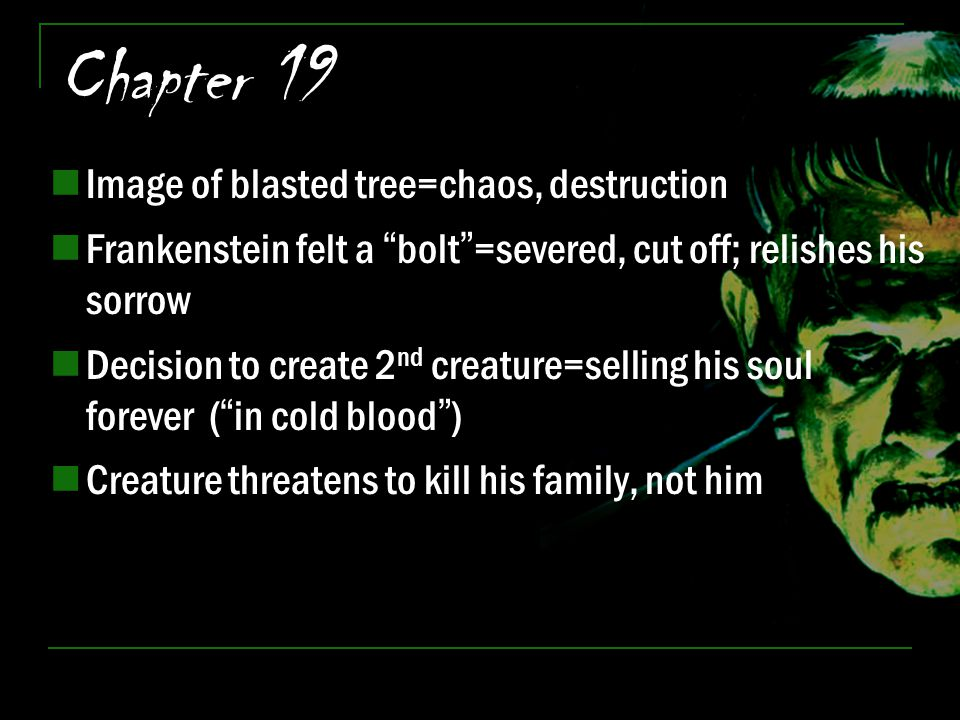 "Chapter 19 Image of blasted tree=chaos, destruction Frankenstein felt a ""bolt""=severed, cut off; relishes his sorrow Decision to create 2 nd creature="