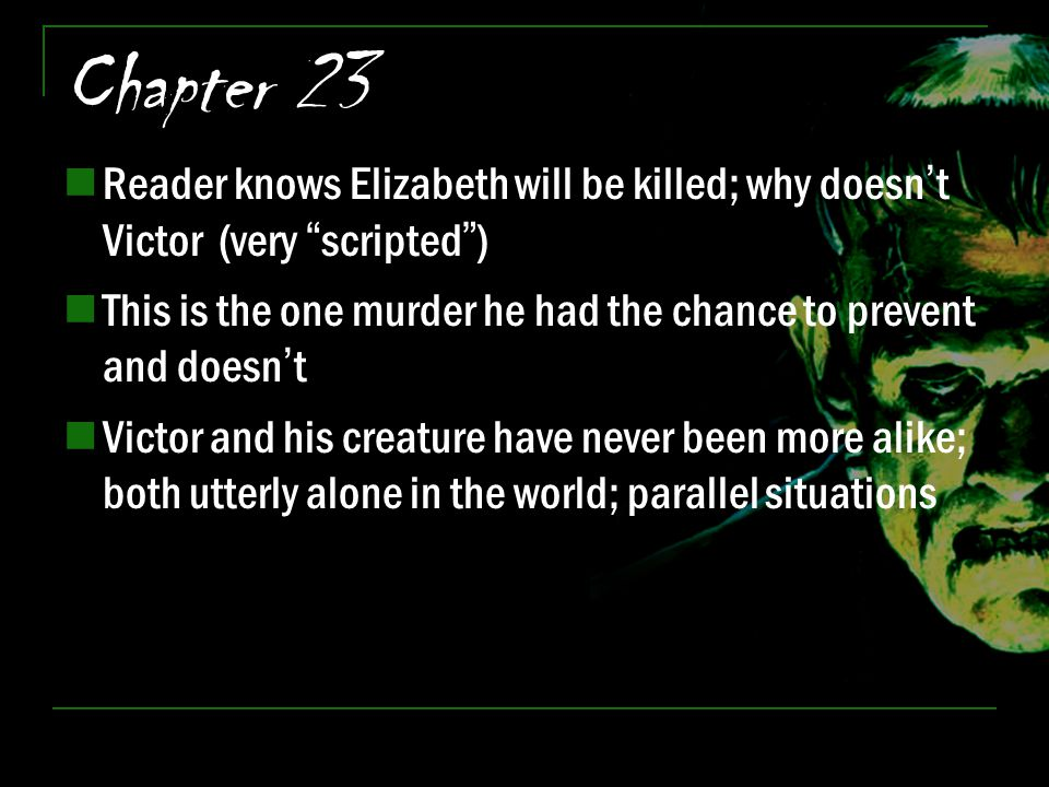 "Chapter 23 Reader knows Elizabeth will be killed; why doesn't Victor (very ""scripted"") This is the one murder he had the chance to prevent and doesn't"