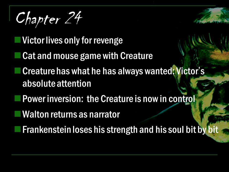 Chapter 24 Victor lives only for revenge Cat and mouse game with Creature Creature has what he has always wanted: Victor's absolute attention Power in