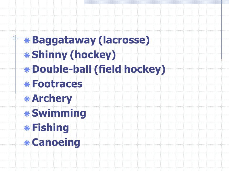  Baggataway (lacrosse)  Shinny (hockey)  Double-ball (field hockey)  Footraces  Archery  Swimming  Fishing  Canoeing