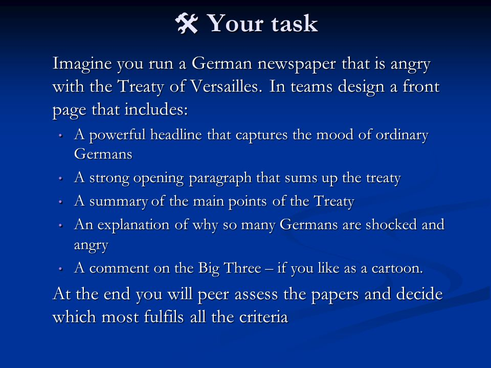  Your task Imagine you run a German newspaper that is angry with the Treaty of Versailles.