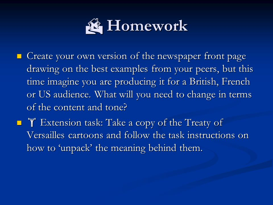 Homework Create your own version of the newspaper front page drawing on the best examples from your peers, but this time imagine you are producing it for a British, French or US audience.