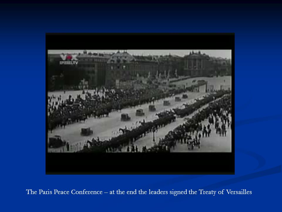 The Paris Peace Conference – at the end the leaders signed the Treaty of Versailles