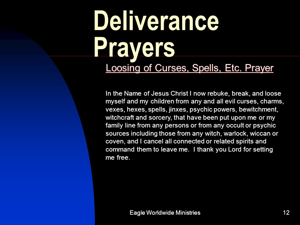 Eagle Worldwide Ministries12 Deliverance Prayers Loosing of Curses, Spells, Etc. Prayer In the Name of Jesus Christ I now rebuke, break, and loose mys