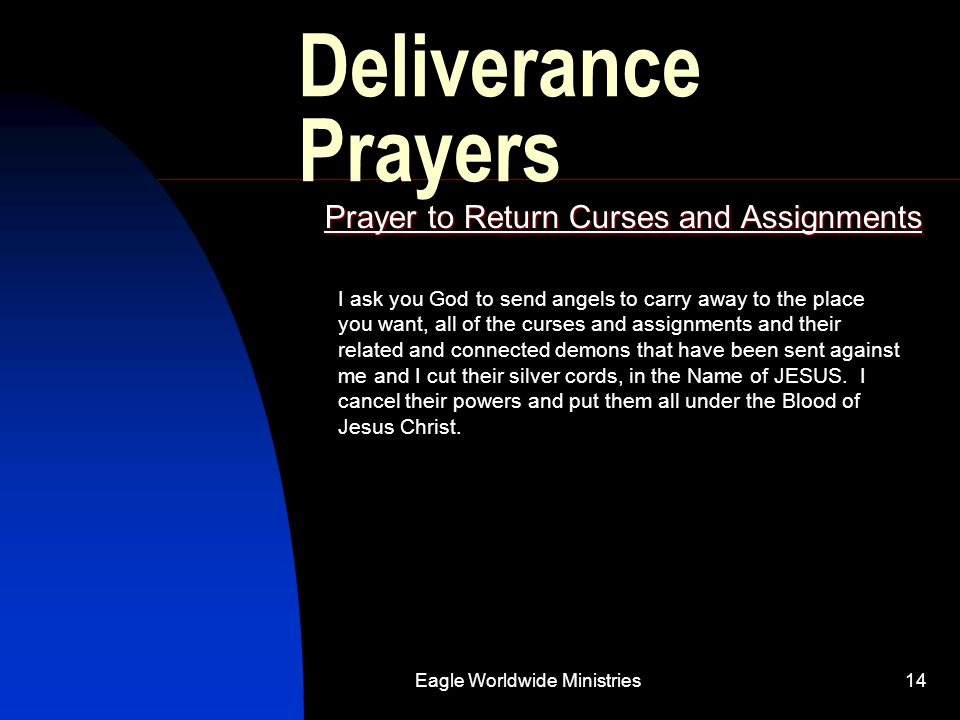 Eagle Worldwide Ministries14 Deliverance Prayers Prayer to Return Curses and Assignments I ask you God to send angels to carry away to the place you w
