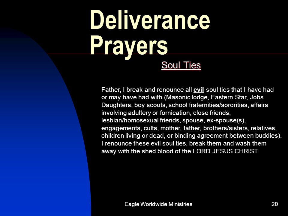 Eagle Worldwide Ministries20 Deliverance Prayers Soul Ties Father, I break and renounce all evil soul ties that I have had or may have had with (Mason