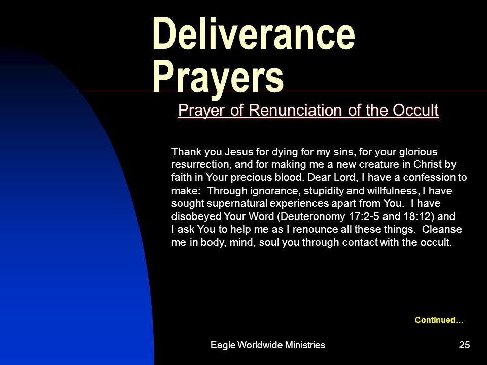 Eagle Worldwide Ministries25 Deliverance Prayers Prayer of Renunciation of the Occult Thank you Jesus for dying for my sins, for your glorious resurre