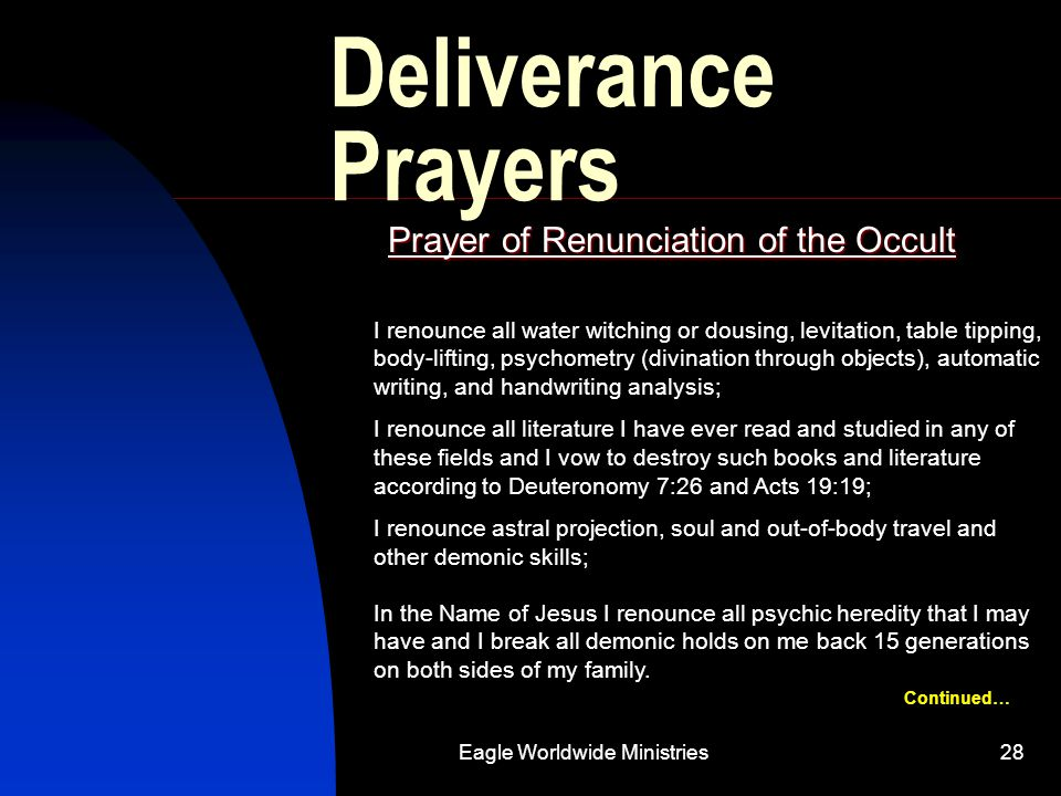 Eagle Worldwide Ministries28 Deliverance Prayers Prayer of Renunciation of the Occult I renounce all water witching or dousing, levitation, table tipp