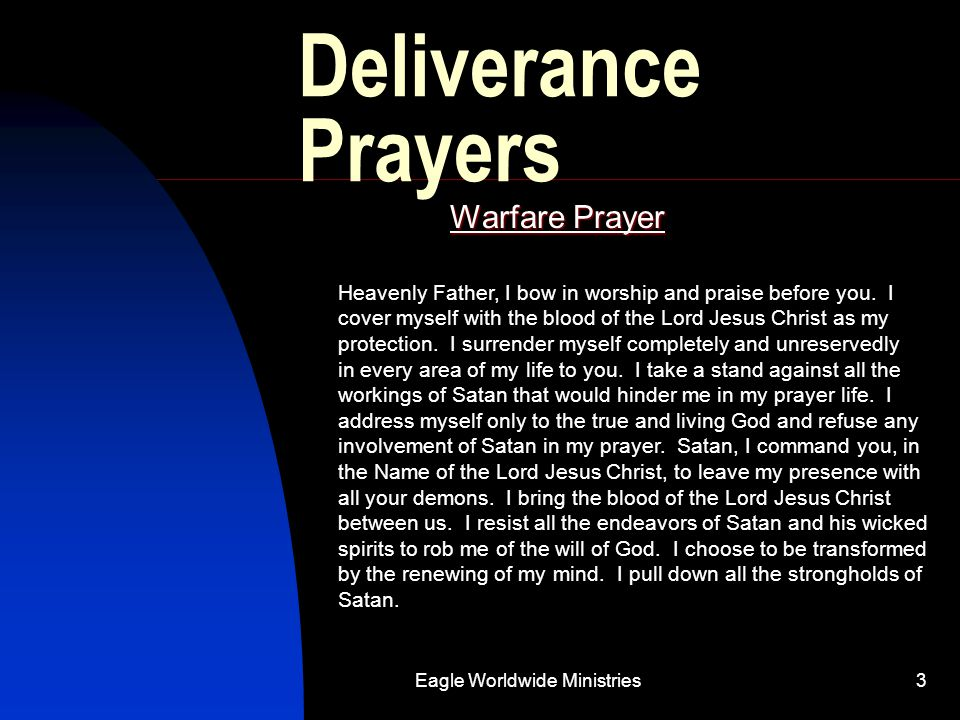 Eagle Worldwide Ministries3 Deliverance Prayers Warfare Prayer Heavenly Father, I bow in worship and praise before you. I cover myself with the blood
