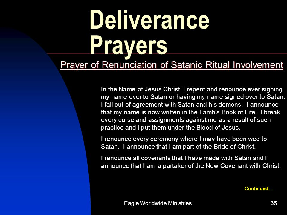 Eagle Worldwide Ministries35 Deliverance Prayers Prayer of Renunciation of Satanic Ritual Involvement In the Name of Jesus Christ, I repent and renoun