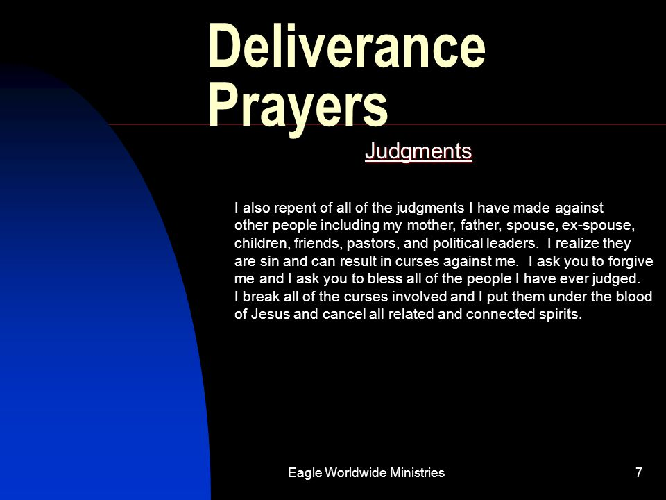 Eagle Worldwide Ministries7 Deliverance Prayers Judgments I also repent of all of the judgments I have made against other people including my mother,