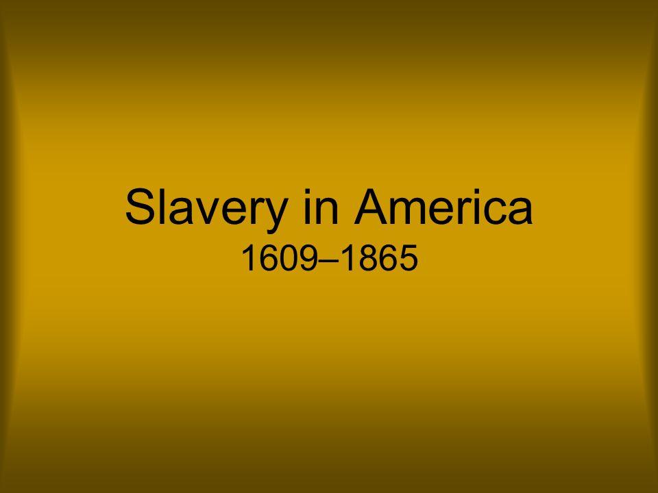 Slavery in America 1609–1865