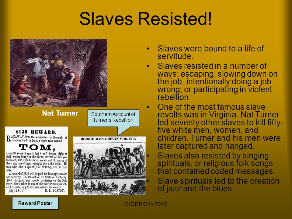 Slaves Resisted.Slaves were bound to a life of servitude.