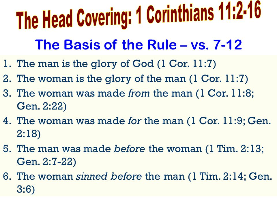 The Basis of the Rule – vs. 7-12 1.The man is the glory of God (1 Cor.
