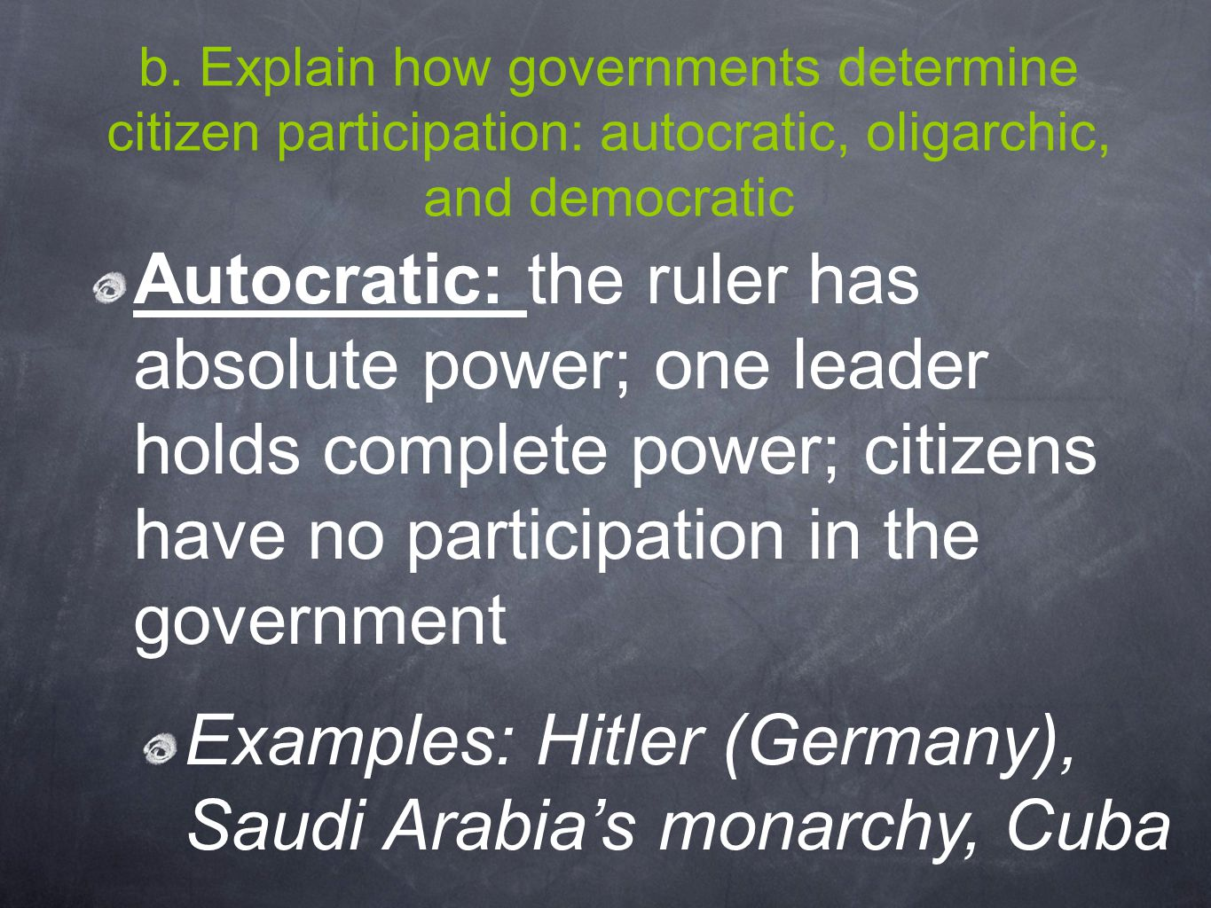 b. Explain how governments determine citizen participation: autocratic, oligarchic, and democratic Autocratic: the ruler has absolute power; one leade