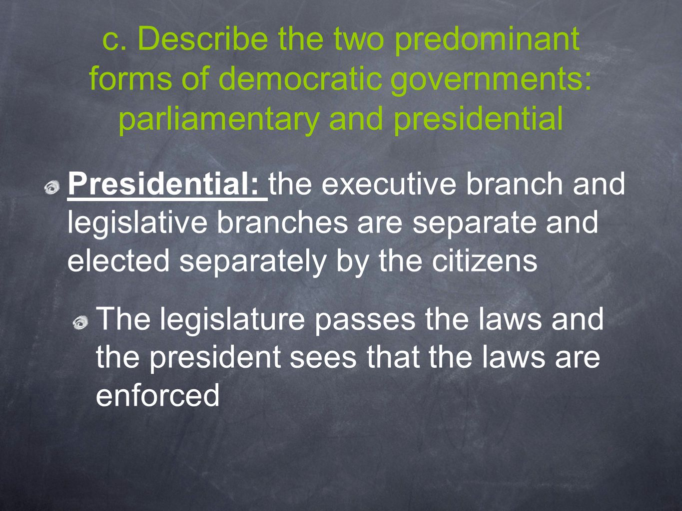 c. Describe the two predominant forms of democratic governments: parliamentary and presidential Presidential: the executive branch and legislative bra