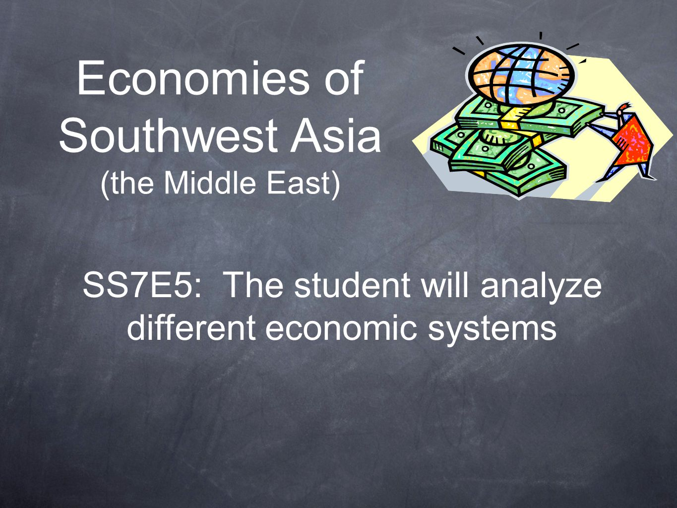 Economies of Southwest Asia (the Middle East) SS7E5: The student will analyze different economic systems