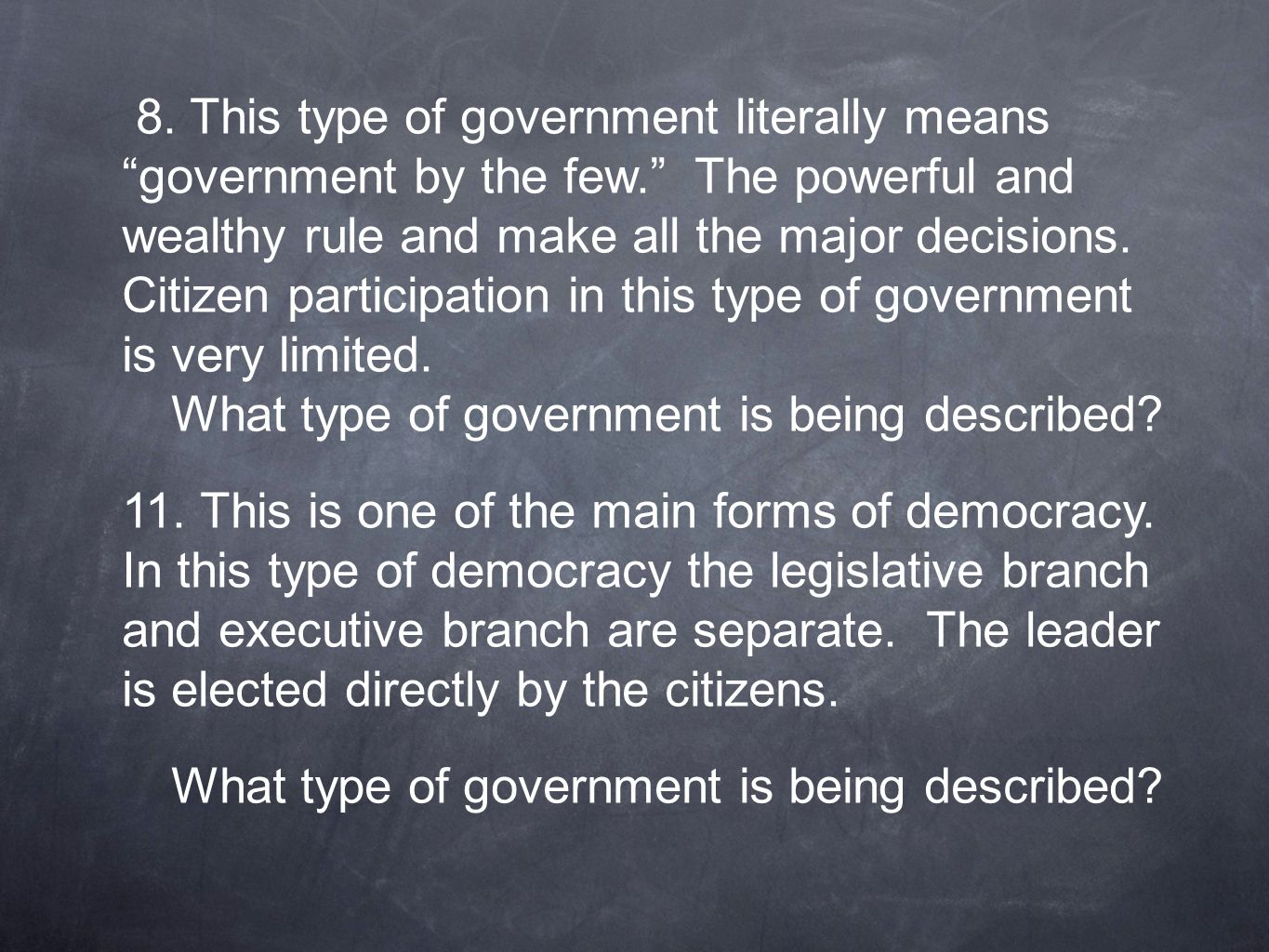 """8. This type of government literally means """"government by the few."""" The powerful and wealthy rule and make all the major decisions. Citizen participat"""