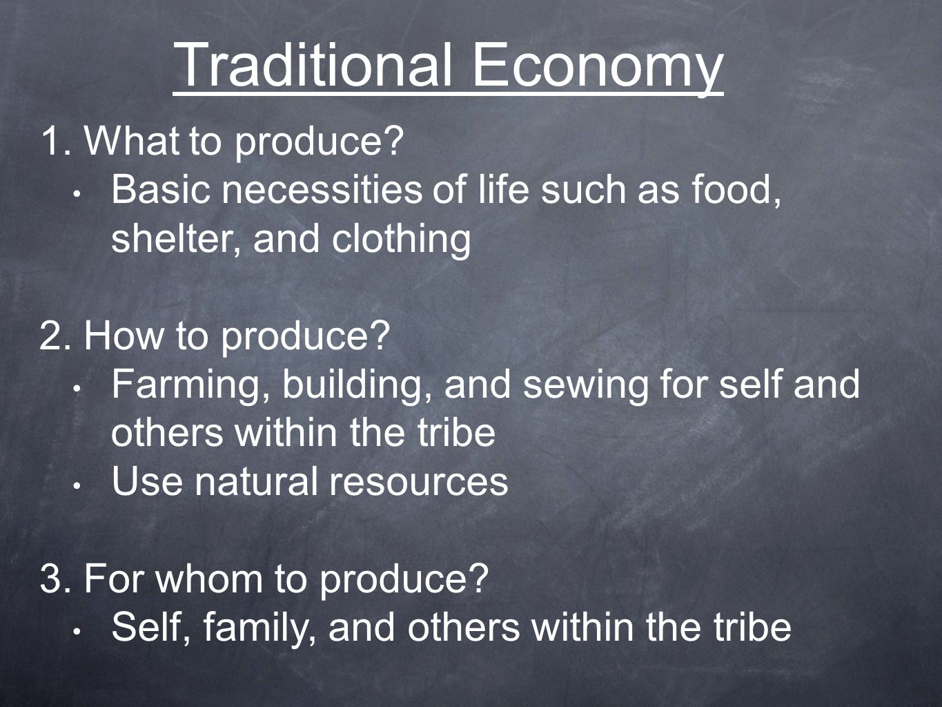 Traditional Economy  What to produce.