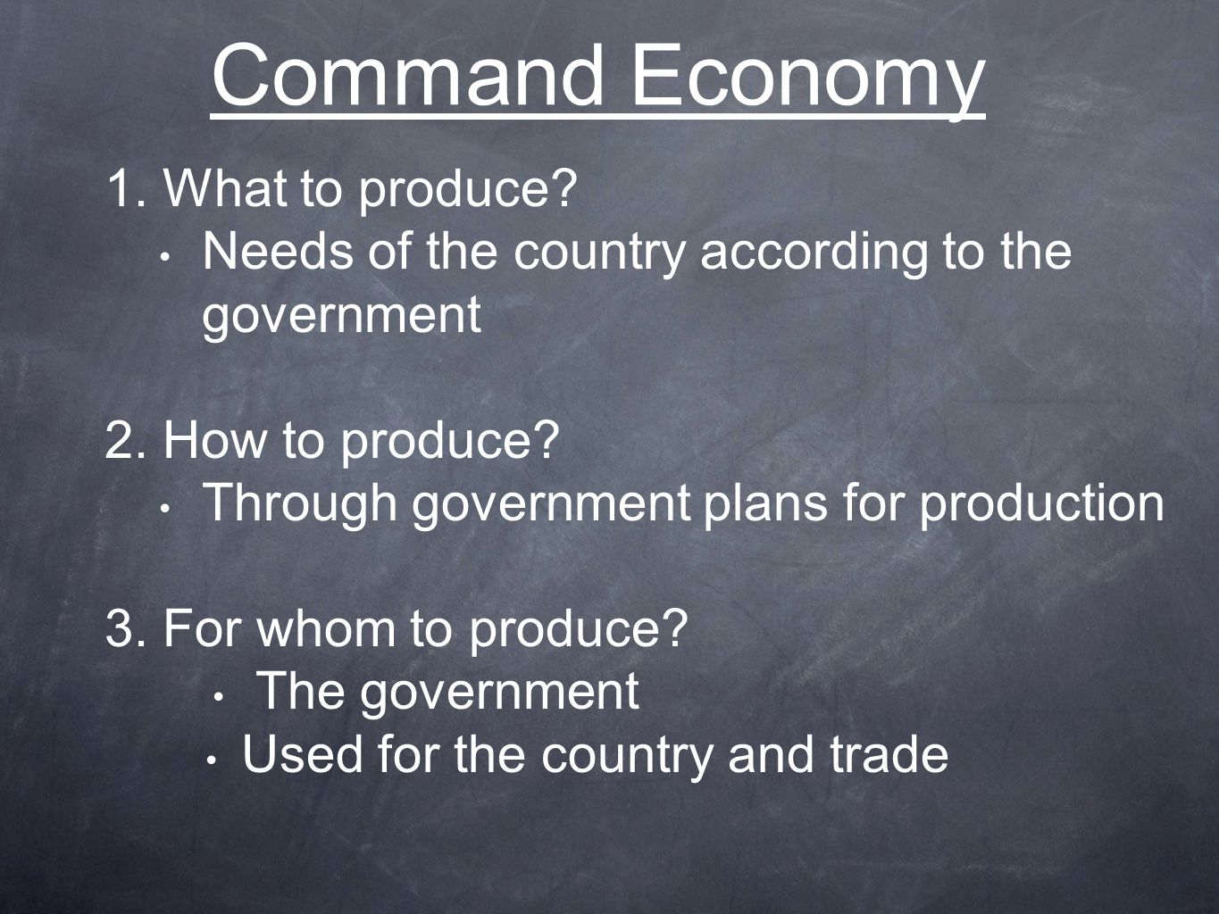 Command Economy 1.What to produce. Needs of the country according to the government 2.