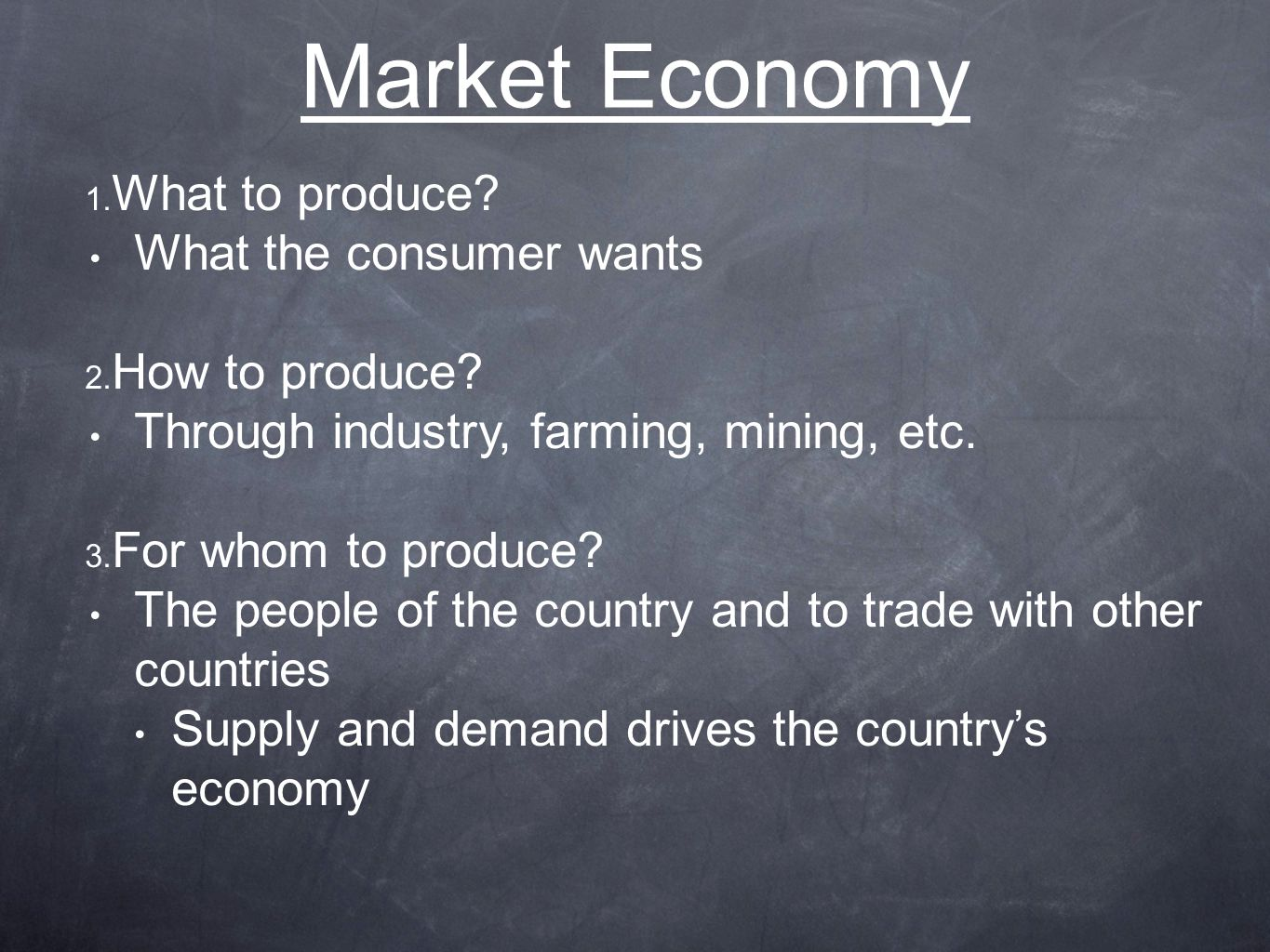 Market Economy  What to produce.What the consumer wants  How to produce.