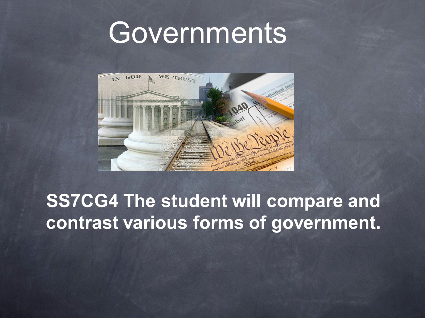 Governments SS7CG4 The student will compare and contrast various forms of government.