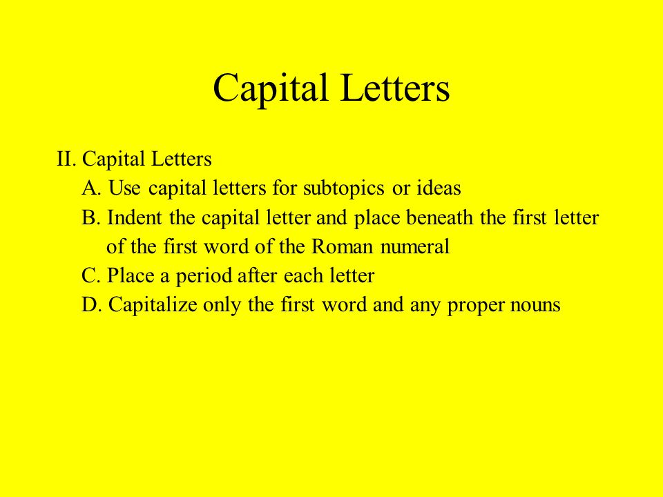 Capital Letters II. Capital Letters A. Use capital letters for subtopics or ideas B.