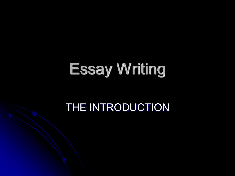 Essay Writing THE INTRODUCTION