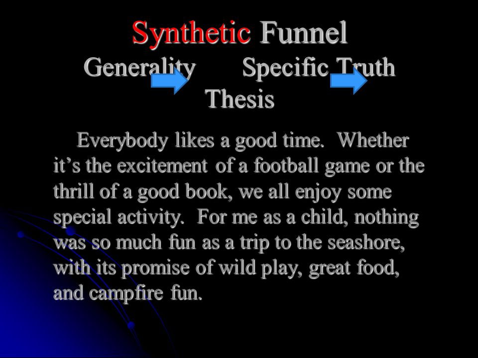Synthetic Funnel Generality Specific Truth Thesis Everybody likes a good time.