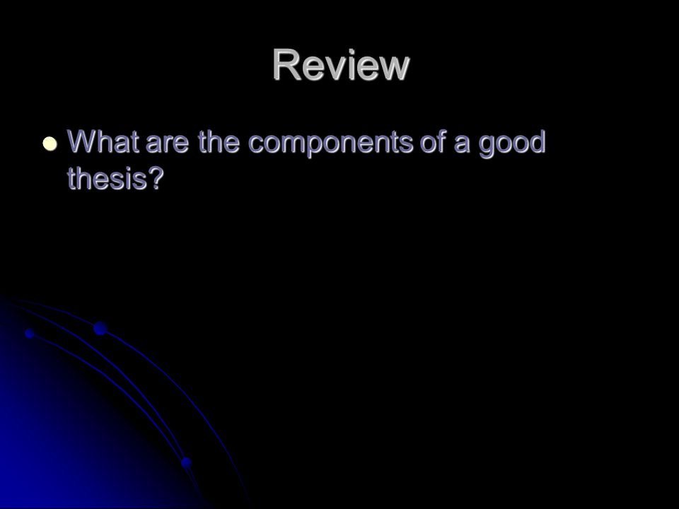 Review What are the components of a good thesis What are the components of a good thesis