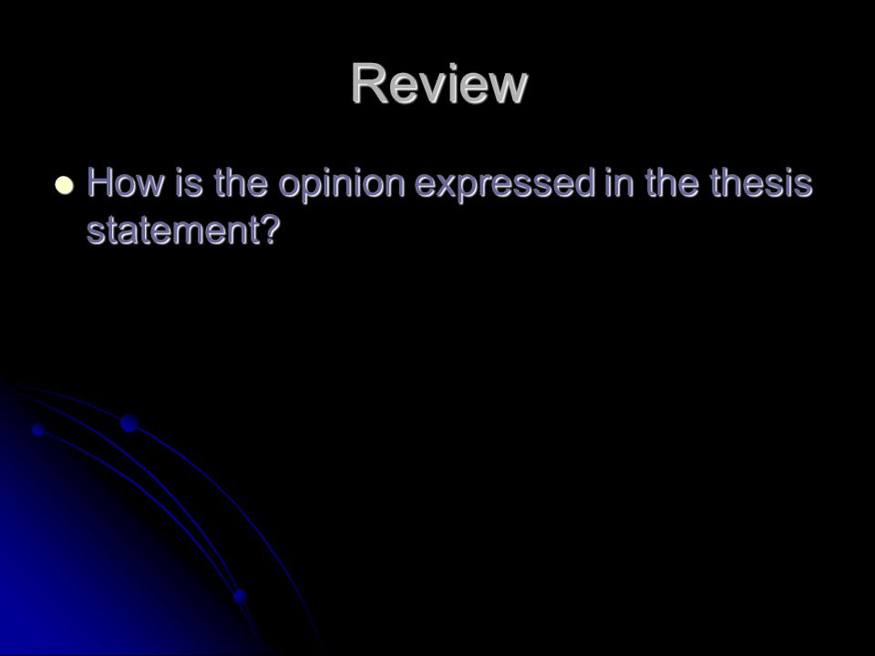 Review How is the opinion expressed in the thesis statement.