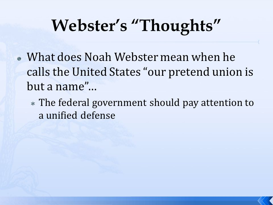 """Webster's """"Thoughts""""  What does Noah Webster mean when he calls the United States """"our pretend union is but a name""""…  The federal government should"""
