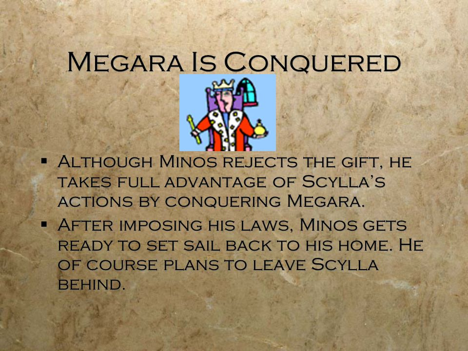 Megara Is Conquered  Although Minos rejects the gift, he takes full advantage of Scylla's actions by conquering Megara.