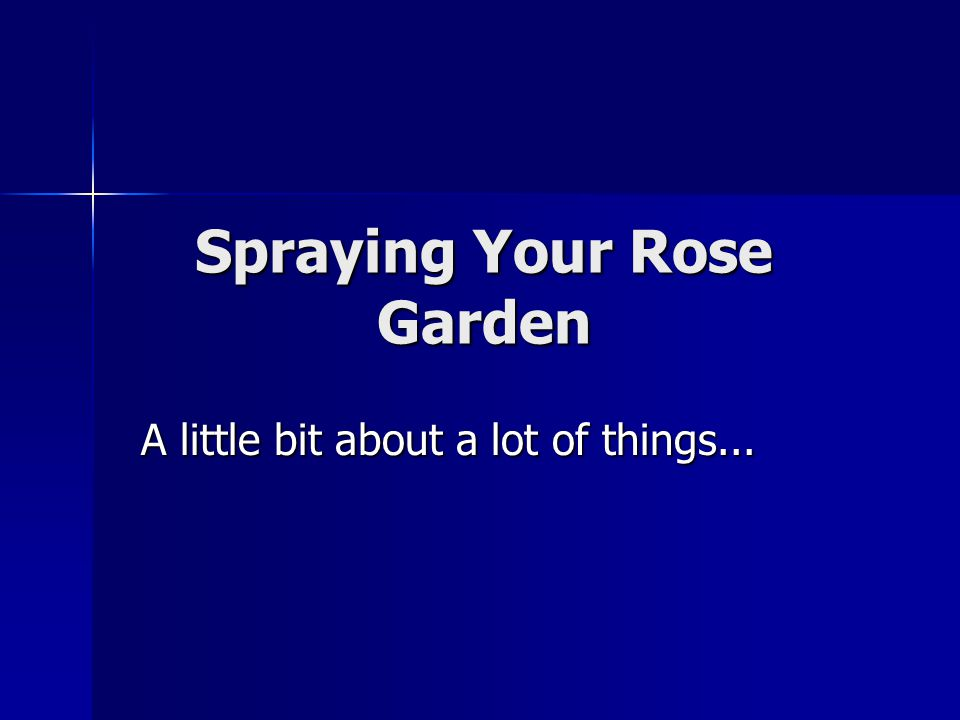 Topics for Tonight Rose garden spray equipment Rose garden spray equipment Personal Protective Equipment (PPE) Personal Protective Equipment (PPE) Garden chemicals/pesticides Garden chemicals/pesticides –Labels and MSDSs –Types of pesticides –Modes of Action Pests versus Pesticides Pests versus Pesticides
