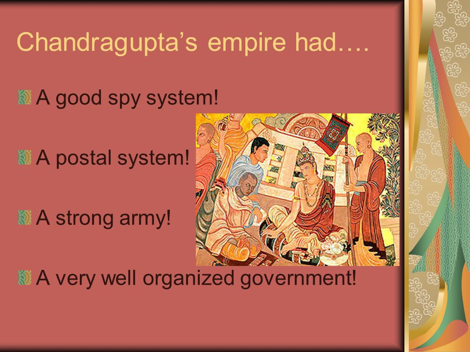 Chandragupta's empire had…. A good spy system. A postal system.