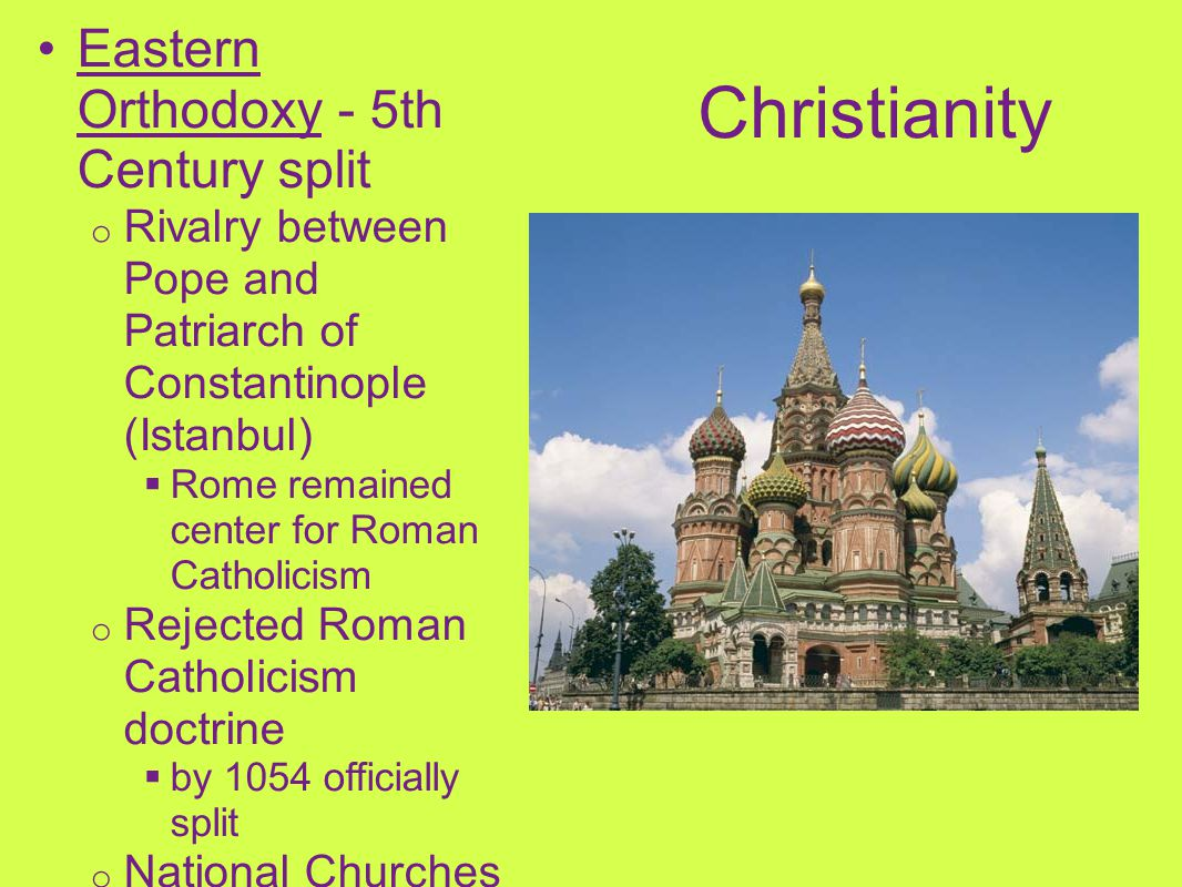 Eastern Orthodoxy - 5th Century split o Rivalry between Pope and Patriarch of Constantinople (Istanbul)  Rome remained center for Roman Catholicism o