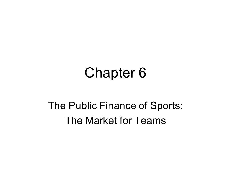 Chapter 6 The Public Finance of Sports: The Market for Teams