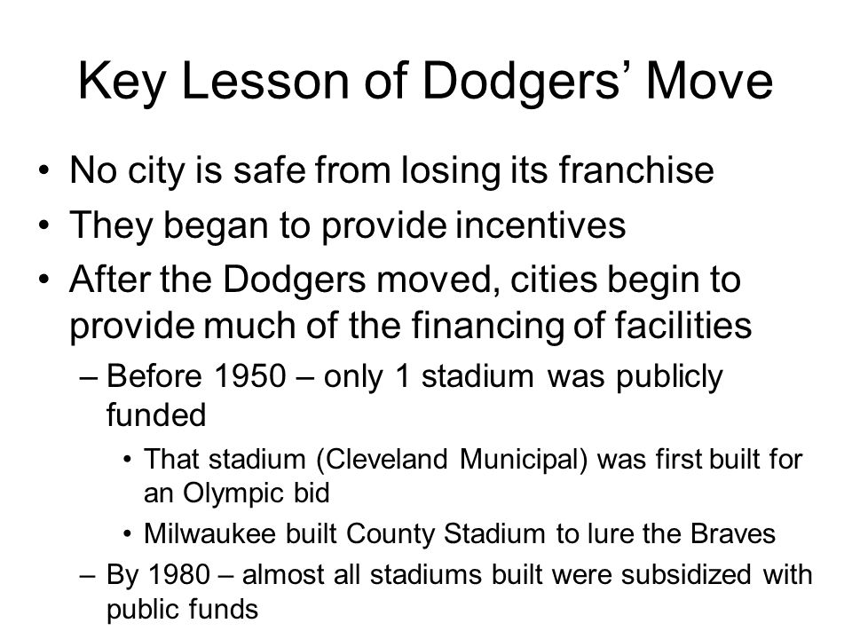 Key Lesson of Dodgers' Move No city is safe from losing its franchise They began to provide incentives After the Dodgers moved, cities begin to provid