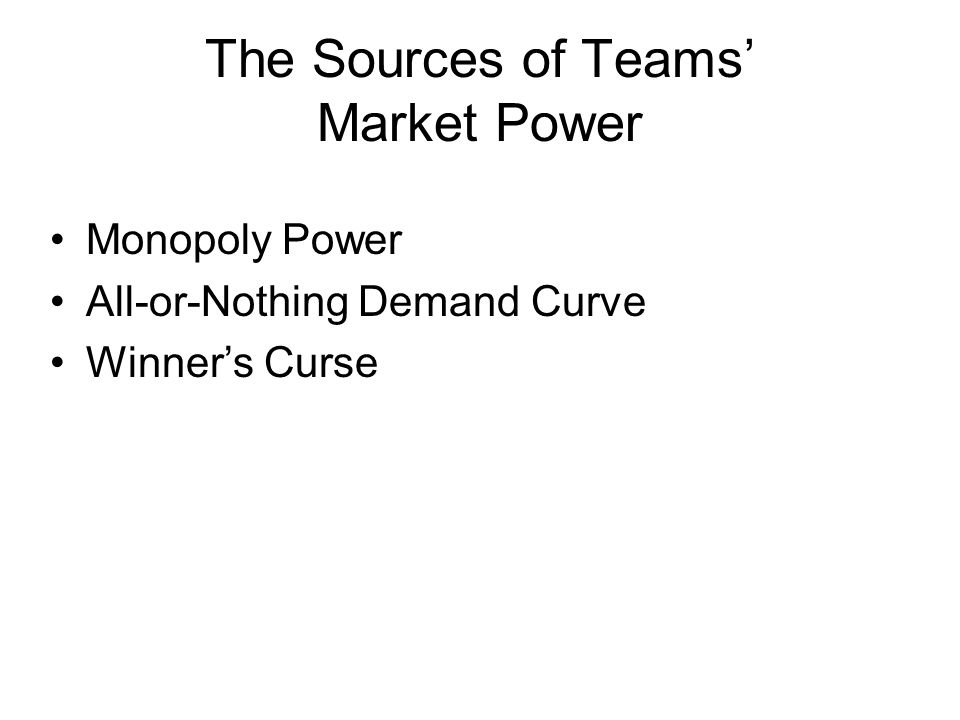 The Sources of Teams' Market Power Monopoly Power All-or-Nothing Demand Curve Winner's Curse