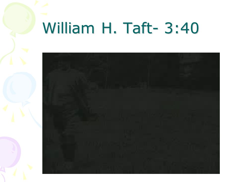 William H. Taft- 3:40