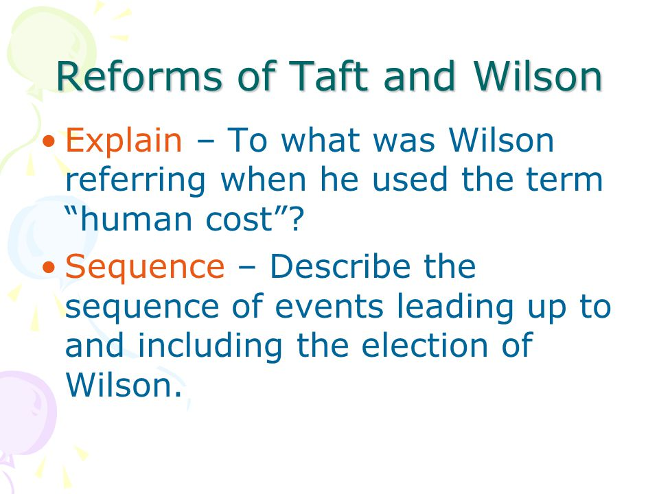 Reforms of Taft and Wilson Explain – To what was Wilson referring when he used the term human cost .