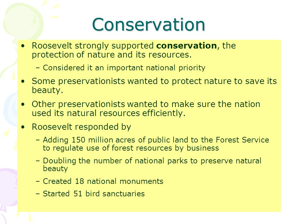 Conservation Roosevelt strongly supported conservation, the protection of nature and its resources.
