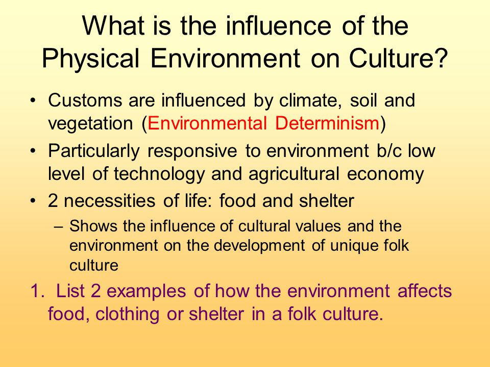 What is the influence of the Physical Environment on Culture.